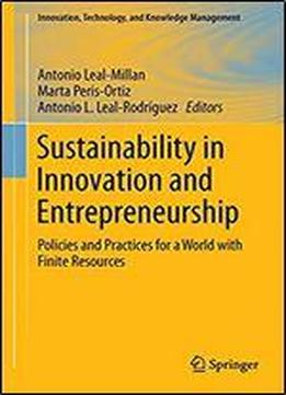 Sustainability In Innovation And Entrepreneurship: Policies And Practices For A World With Finite Resources