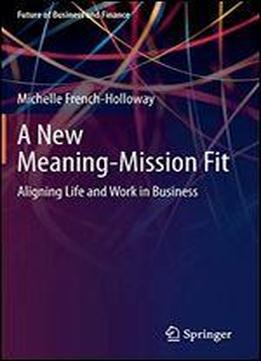 A New Meaning-mission Fit: Aligning Life And Work In Business