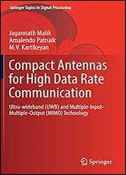 Compact Antennas For High Data Rate Communication: Ultra-wideband (uwb) And Multiple-input-multiple-output (mimo) Technology (springer Topics In Signal Processing)
