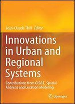 Innovations In Urban And Regional Systems: Contributions From Gis&t, Spatial Analysis And Location Modeling