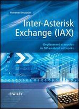Inter-asterisk Exchange (iax): Deployment Scenarios In Sip-enabled Networks (wiley Series On Communications Networking & Distributed Systems)