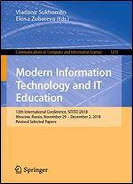 Modern Information Technology And It Education: 13th International Conference, Sitito 2018, Moscow, Russia, November 29 December 2, 2018, Revised ... In Computer And Information Science (1201))