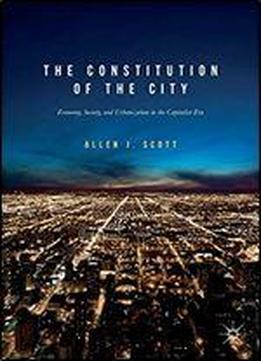 The Constitution Of The City: Economy, Society, And Urbanization In The Capitalist Era
