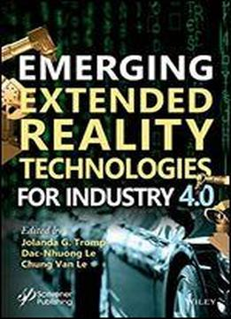 Emerging Extended Reality Technologies For Industry 4.0: Early Experiences With Conception, Design, Implementation, Evaluation And Deployment