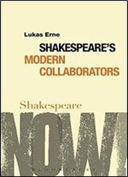 Shakespeare's Modern Collaborators