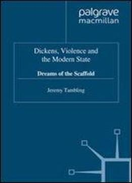 Dickens, Violence And The Modern State: Dreams Of The Scaffold