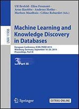 Machine Learning And Knowledge Discovery In Databases: European Conference, Ecml Pkdd 2019, Wurzburg, Germany, September 1620, 2019, Proceedings, Part Iii (lecture Notes In Computer Science)