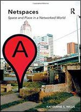 Netspaces: Space And Place In A Networked World