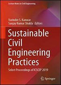 Sustainable Civil Engineering Practices: Select Proceedings Of Icscep 2019