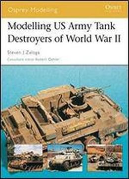 Modelling Us Army Tank Destroyers Of World War Ii (osprey Modelling)