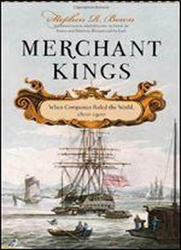 Merchant Kings: When Companies Ruled The World, 1600 1900