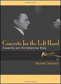 Concerto For The Left Hand: Disability And The Defamiliar Body