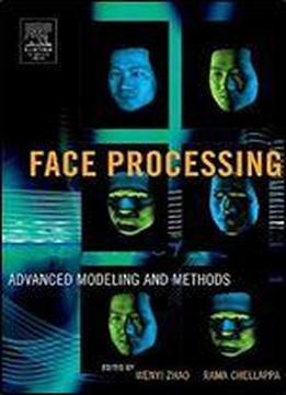 Face Processing: Advanced Modeling And Methods