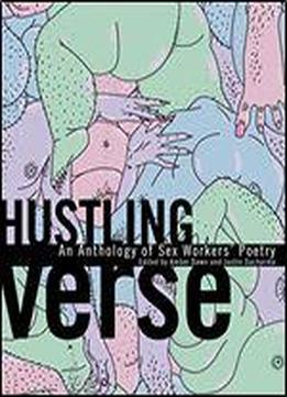 Hustling Verse: An Anthology Of Sex Workers' Poetry