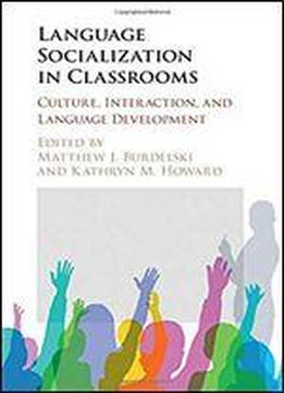 Language Socialization In Classrooms: Culture, Interaction, And Language Development