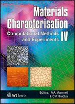 Materials Characterisation Iv: Computational Methods And Experiments