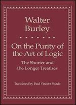 On The Purity Of The Art Of Logic: The Shorter And The Longer Treatises