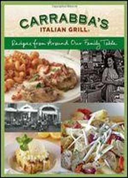 Carrabba's Italian Grill: Recipes From Around Our Family Table