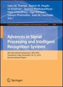 Advances In Signal Processing And Intelligent Recognition Systems: 5th International Symposium, Sirs 2019, Trivandrum, India, December 1821, 2019, Revised Selected Papers