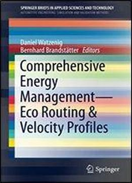 Comprehensive Energy Management - Eco Routing & Velocity Profiles (springerbriefs In Applied Sciences And Technology)