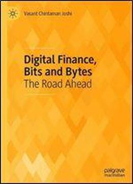 Digital Finance, Bits And Bytes: The Road Ahead