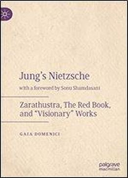 Jung's Nietzsche: Zarathustra, The Red Book, And Visionary Works