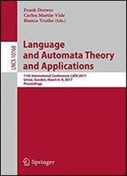 Language And Automata Theory And Applications: 11th International Conference, Lata 2017, Umea, Sweden, March 6-9, 2017, Proceedings (lecture Notes In Computer Science)