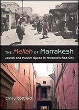 The Mellah Of Marrakesh: Jewish And Muslim Space In Morocco's Red City (indiana Series In Middle East Studies)