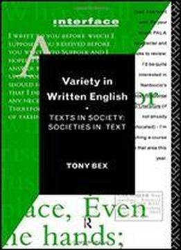 Variety In Written English: Texts In Society : Societies In Text