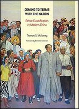 Coming To Terms With The Nation: Ethnic Classification In Modern China