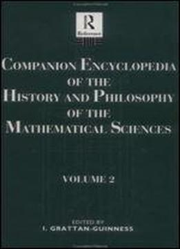 Companion Encyclopedia Of The History And Philosophy If The Mathematical Sciences, Vol. 2 (vol 2) (routledge Reference)