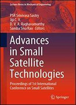 Advances In Small Satellite Technologies: Proceedings Of 1st International Conference On Small Satellites