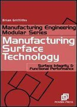 Manufacturing Surface Technology: Surface Integrity And Functional Performance (manufacturing Engineering Modular)