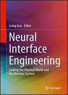 Neural Interface Engineering: Linking The Physical World And The Nervous System