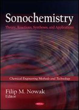 Sonochemistry: Theory, Reactions, Syntheses, And Applications