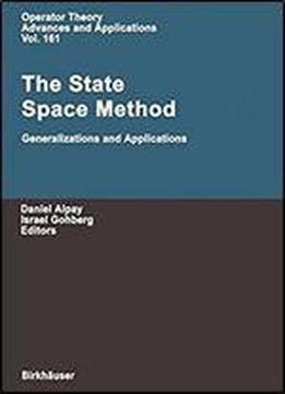 The State Space Method: Generalizations And Applications (operator Theory: Advances And Applications)