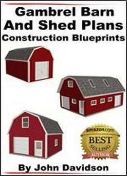 Gambrel Barn And Shed Plans Construction Blueprints (gambrel Barn Plans Book 1)