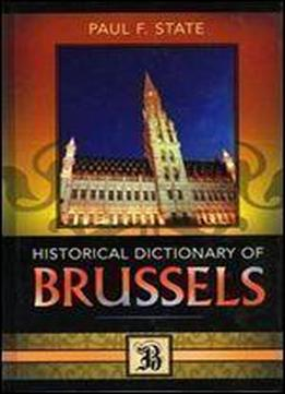 Historical Dictionary Of Brussels (historical Dictionaries Of Cities, States, And Regions)