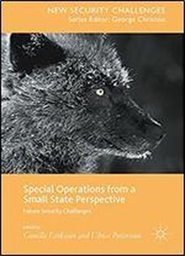 Special Operations From A Small State Perspective: Future Security Challenges (new Security Challenges)