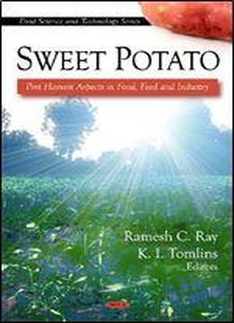 Sweet Potato: Post Harvest Aspects In Food, Feed And Industry