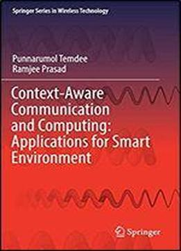 Context-aware Communication And Computing: Applications For Smart Environment (springer Series In Wireless Technology)