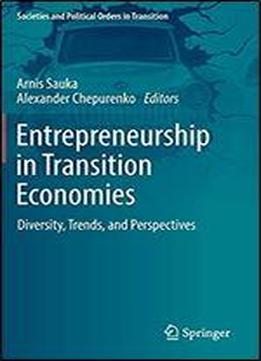 Entrepreneurship In Transition Economies: Diversity, Trends, And Perspectives (societies And Political Orders In Transition)