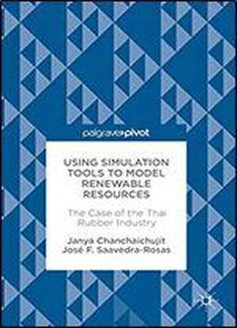 Using Simulation Tools To Model Renewable Resources: The Case Of The Thai Rubber Industry