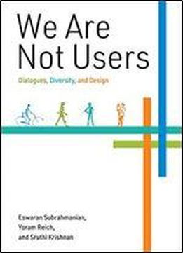 We Are Not Users: Dialogues, Diversity, And Design