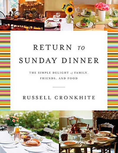 Return to Sunday Dinner Revised & Updated The Simple Delight of Family, Friends, and Food