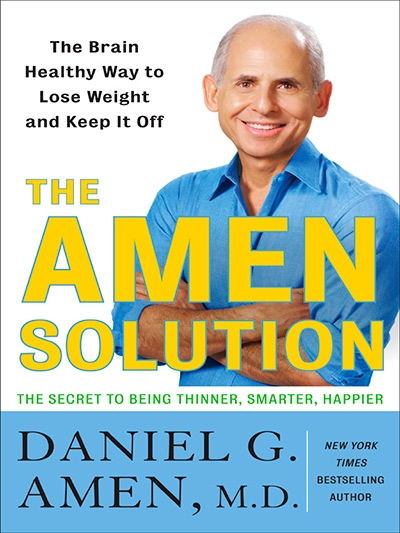 The Amen Solution The Brain Healthy Way to Lose Weight and Keep It Off