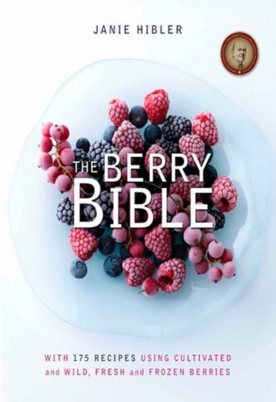 The Berry Bible With 175 Recipes Using Cultivated and Wild, Fresh and Frozen Berries