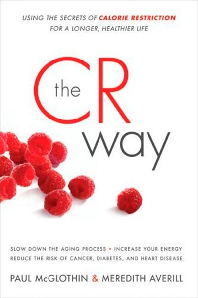 The CR Way Using the Secrets of Calorie Restriction for a Longer, Healthier Life