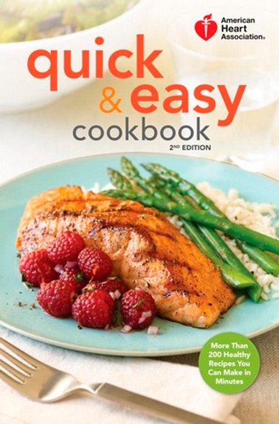 American Heart Association Quick & Easy Cookbook, 2nd Edition More Than 200 Healthy Recipes You Can Make in Minutes
