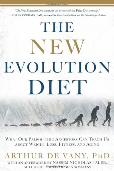 The New Evolution Diet What Our Paleolithic Ancestors Can Teach Us about Weight Loss, Fitness, and Aging